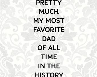 Dad SVG Father's day svg -You're pretty much my most favorite dad of all time in the history of ever (SVG, PDF, Digital File Vector Graphic)