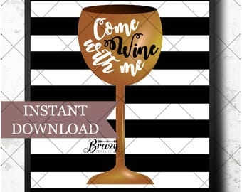 Digital Download, Come Wine With Me, Wall Decor, Printable, Quick and Easy Gift or Room Accent