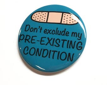 Pre-existing Condition Pin or Magnet - Healthcare - Disability Rights - Preexisting - Protest March Pinback Button Badge or Fridge Magnet