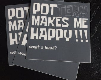 "Pottery Makes Me Happy 3""x3"" high quality vinyl sticker with UV coating"