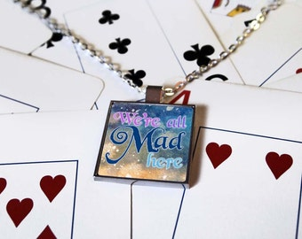 We're All Mad Here - Art Pendant