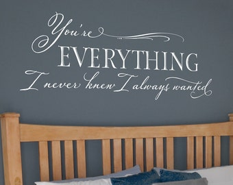 Bedroom Wall Decal - You're everything I never knew I always wanted - Romantic Wall Quote Wall Art Lettering Decal