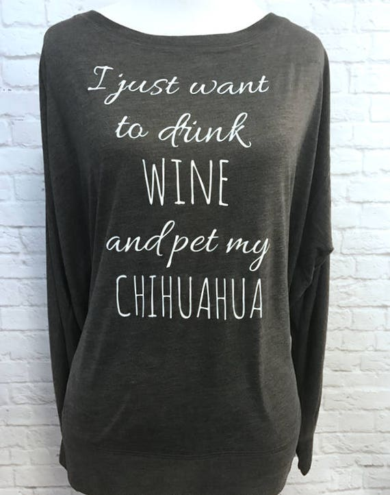 I just want to drink WINE and pet my CHIHUAHUA Flowy off the Shoulder Long Sleeve T-shirt or customize with your own pet