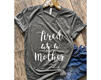 Tired as a Mother Boyfriend Style Tee. Unisex Tee. XS- 3XL . Cute Shirt  . Graphic Tee . Motherhood . Mom Life . Pregnancy . Screen Printed