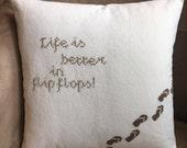 Beach Pillow // Life is Better in Flip Flops// Hand Stitched Pillow // Beach Decor // Coastal Decor // Beach House Decor