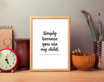 """Verse Print """"Simply because you are my child"""" 1 John 3:11"""