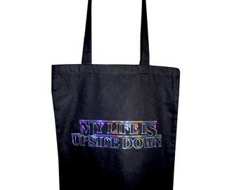 My Life is Upside Down Holographic Iridescent Tote Bag - Ethically Sourced, 100% Cotton - Black Bag Rainbow Funny Tumblr Stranger Things 011
