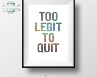 Too Legit to Quit - Bold Font Hologram Silver Glitter Foil 5 x 7 Print
