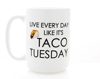 Funny food gift. Live Every Day Like it's Taco Tuesday. Funny Mug for Taco Lover Gift.