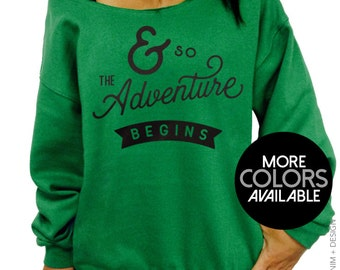 And So the Adventure Begins - Slouchy Sweatshirt - Oversized Off the Shoulder Sweater - More Colors Available