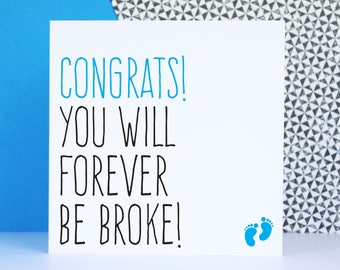 Funny new baby card, pregnancy greeting card, congratulations newborn baby boy card, Congrats you will forever be broke