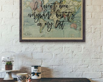 I Haven't Been Everywhere But It's On My List, Travel Poster, World Map Art, Travel Quote, Motivational Wall, World Map Poster, Travel Gift