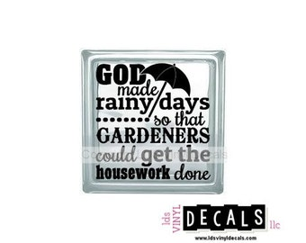 GOD made rainy days so that GARDENERS could get the housework done - Family and Home Vinyl Lettering for Glass Blocks - Craft Decals