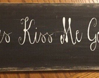 Always Kiss Me Good Night Sign/Rustic Sign/Love Quote Sign/Farmhouse Sign