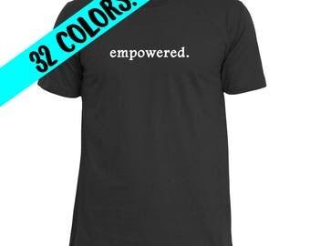 Empowerment T-Shirt, Life Motto Shirt, Empowered T-Shirt, Self-Worth Shirt, Self-Love T-Shirt, Motivational T-Shirt, Protest Shirt, Empower