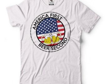 America First Beer Second T-Shirt Party Drinking Funny Tee Shirt
