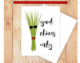 Good Chives Only Card, Funny Greeting Card, Funny Congratulations Card,  Blank Note Card, Food Pun, Funny Birthday Card, Vegetable Pun