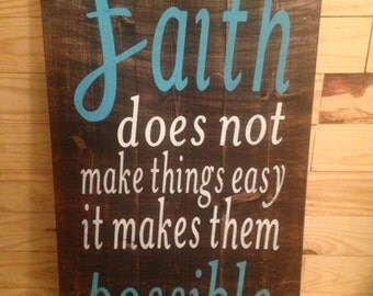 Faith makes things possible Wooden Sign / Rustic Wood Sign / Inspirational Sign / Christian Sign