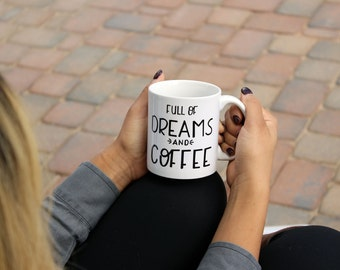 Full of Dreams and Coffee Mug | Cute Mugs, Inspirational Coffee Mug, Mugs, Inspirational Mug, Coffee Mugs with Sayings, Cute Coffee Mugs
