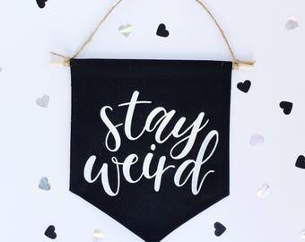 Stay Weird | Small Canvas Hanging Banner | 8.5x8 | Handmade