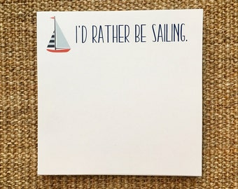 Sailing Notepad - I'd Rather Be Sailing - Housewarming - Beach House - Sailboat - Lake House - Hostess Gift - 3.67x8.5 - 5.5x5.5 - 5.5x8.5