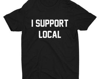 I Support Local Shirt,Local Shirt,Support Shirts,I Support Shirts,Trendy T-Shirts,Hipster Shirts,Support Local,Community Support,Buy Local