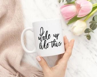 I woke Up Like This Mug, I woke Up Like This, Funny Mugs For Women, Funny Mugs, Gift For Her, Girlfriend Gift, Sister Gift, Girly Mugs, Mug