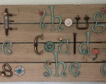 She Thought She Could So She Did,distressed wood,painted wood and hardware letters,knobs, flowers.Gorgeous expression of your favorite quote