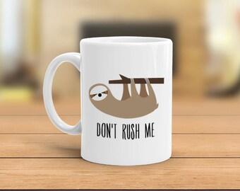 Personalized Sloth mug, Don't Rush Me Sloth coffee mug, custom Sloth mug, gift for her, gift for him