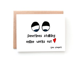 Online Dating Card - Anniversary Card for Boyfriend - Stalker - Anniversary Card for Her - Sometimes Stalking Online Works Out