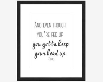 8x10 Digital Word Art - And even though you're fed up you gotta keep your head up -Tupac