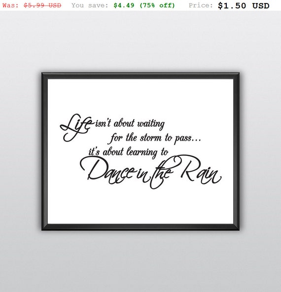 75% off Printable Life Isn't About Waiting for the Storm to Pass Wall Art It's Learning to Dance in the Rain Wall Print Home Decor (T205)