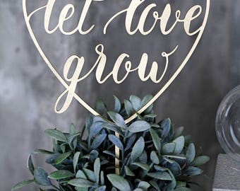 Let love grow sign, cake topper, plant topper, greenery wedding decoration