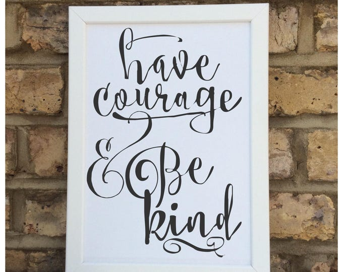 Have courage & be kind quote | Framed Print | Wall quote | Home decor | inspirational quotes