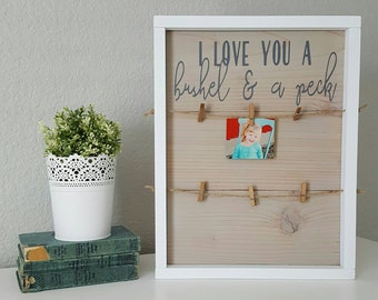 Wood Sign Picture Display, Painted Wood Photo Display, Home Decor Gift, I Love You A Bushel and A Peck