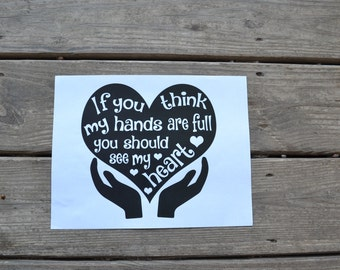 If you think my hands are full you should see my heart decal~ Teacher Decal~ Vinyl Decal~Decal for Teachers~ Teachers Appreciation Present