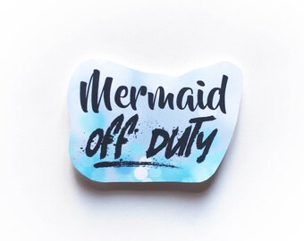 Mermaid Off Duty sticker, Fun Cute Sassy Positive Laptop Sticker, Typography Illustration
