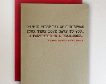 On the first day of Christmas your true love gave to you / Nothing cause you're single