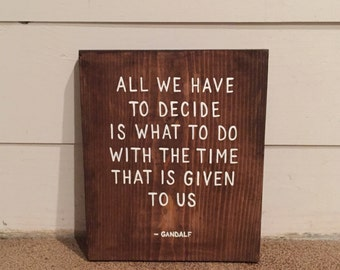 Lord of the Rings Wood Sign | Decide What To Do With The Time Given To Us | Movie Quote Art | Home Decor