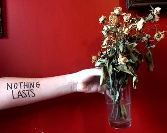 Nothing Lasts Temporary Tattoo