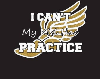 I Can't My kid has Practice Track Shirt - Glitter - Color Options