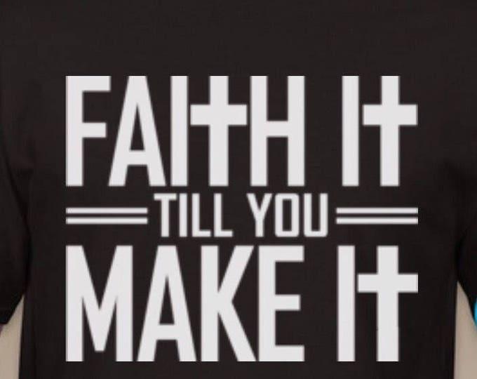 Faith it til you make it tshirt