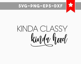 kinda classy kinda hood svg, kinda hood svg trending now, commercial use, classy svg, svg files for cricut, quotes svg, svg files silhouette