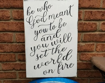 Be who God wants you to be and you will set the world on fire, inspirational wall decor, dorm, teenage, shelf decor, farmhouse style, love