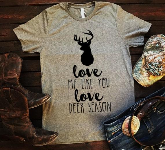 Love Me Like You Love Deer Season Unisex T Shirt, Country T Shirt, Southern T Shirt, Country Shirt, Concert Shirt, Boutique Shirt