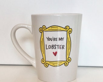 You're my Lobster FRIENDS inspired mug