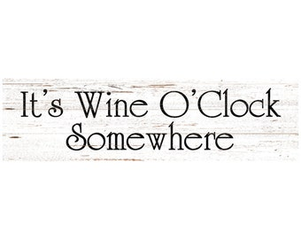 It's Wine O'Clock Somewhere Sign- Wine O'Clock White Wall Sign