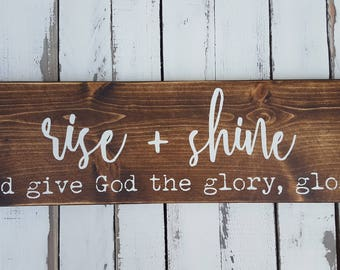 Rise and Shine and give God the glory, glory Wood Sign -Rustic-Farmhouse-Christian Decor