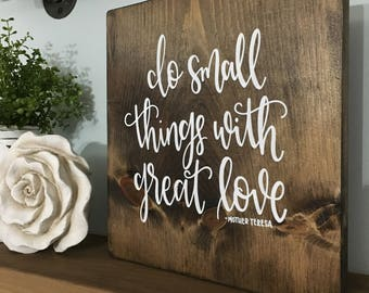 Do Small Things With Great Love - Wood Sign