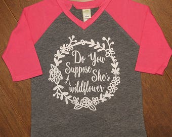 Do You Suppose She Is A Wildflower, Alice In Wonderland, Wildflower, She's a Wildflower, Girls Raglan Shirt, Girls Shirt Do you suppose